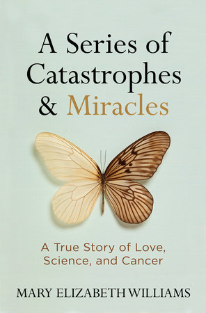 A Series of Catastrophes and Miracles by Mary Elizabeth Williams