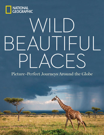 Wild, Beautiful Places by National Geographic