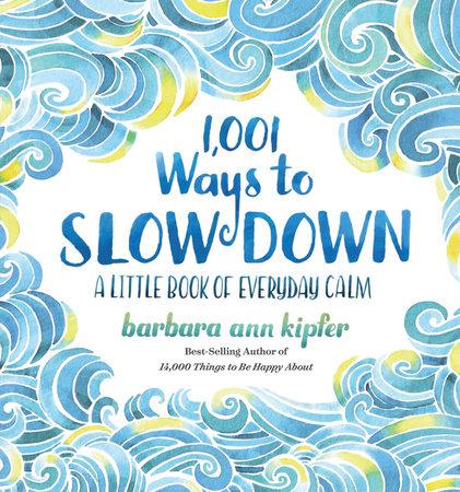 1,001 Ways to Slow Down by Barbara Ann Kipfer