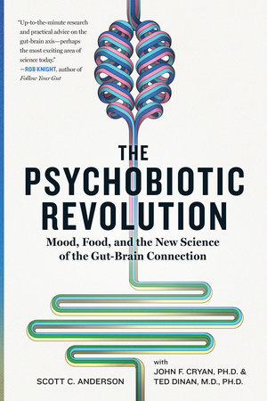 The Psychobiotic Revolution by Scott C. Anderson, John F. Cryan and Ted Dinan