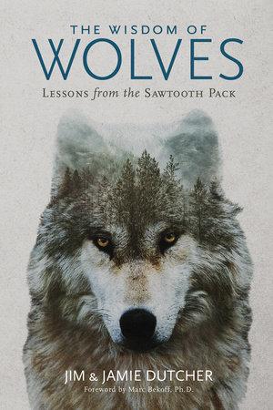 The Wisdom of Wolves by Jim Dutcher and Jamie Dutcher