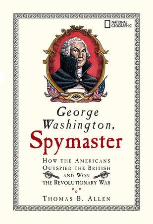 George Washington, Spymaster by Thomas B. Allen | PenguinRandomHouse.com