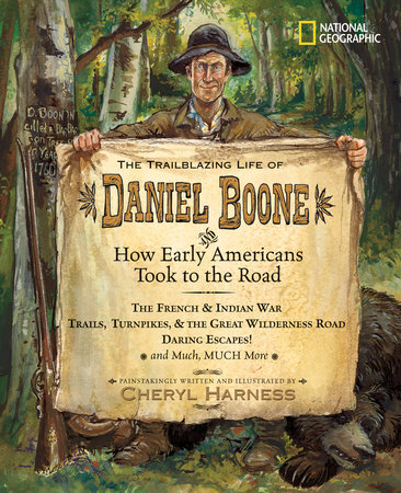 The Trailblazing Life of Daniel Boone and How Early Americans Took to the Road by Cheryl Harness
