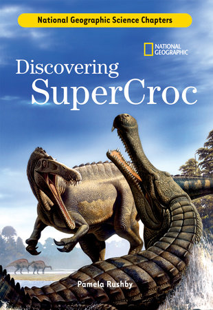 Science Chapters: Discovering SuperCroc by Pamela Rushby