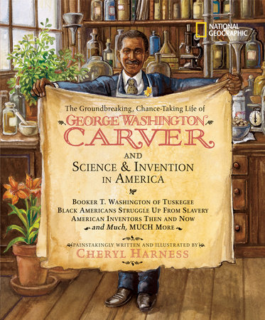 The Groundbreaking, Chance-Taking Life of George Washington Carver and Science and Invention in America by Cheryl Harness