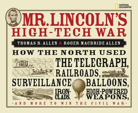 Mr. Lincoln's High-Tech War by Thomas B. Allen and Roger Macbride Allen