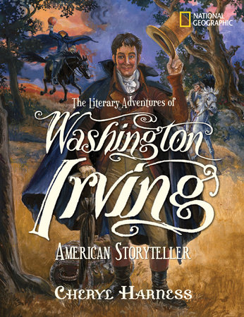 The Literary Adventures of Washington Irving by Cheryl Harness