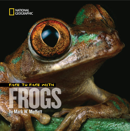 Face to Face with Frogs by Mark Moffett