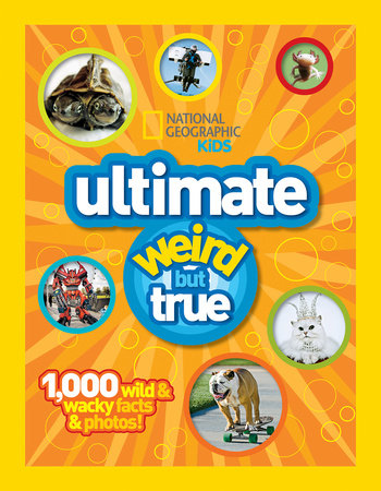 National Geographic Kids Ultimate Weird but True by National Geographic