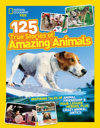 National Geographic Kids 125 True Stories of Amazing Animals by National Geographic Kids