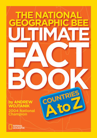 The National Geographic Bee Ultimate Fact Book: Countries A to Z by Andrew Wojtanik