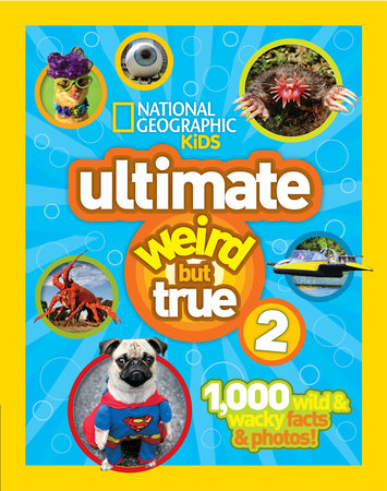 National Geographic Kids Ultimate Weird But True 2 by National Geographic