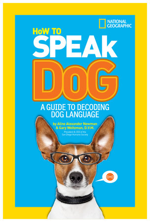 How to Speak Dog by Aline Alexander Newman and Gary Weitzman, DMV, MPH, CAWA