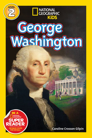 National Geographic Readers: George Washington by Caroline Crosson Gilpin