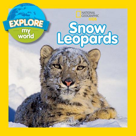 Explore My World Snow Leopards by Jill Esbaum