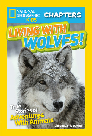 National Geographic Kids Chapters: Living With Wolves! by Jim Dutcher and Jamie Dutcher