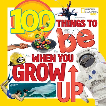 100 Things to Be When You Grow Up by Lisa M. Gerry
