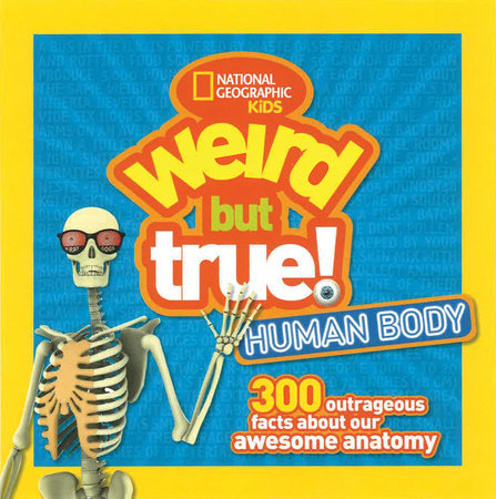 Weird But True Human Body by National Geographic Kids