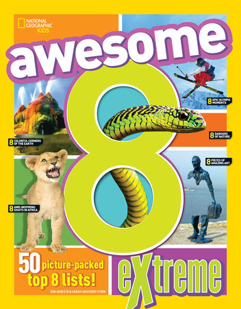 Awesome 8 Extreme by National Geographic Kids, Sarah Wassner Flynn and Brittany Moya del Pino