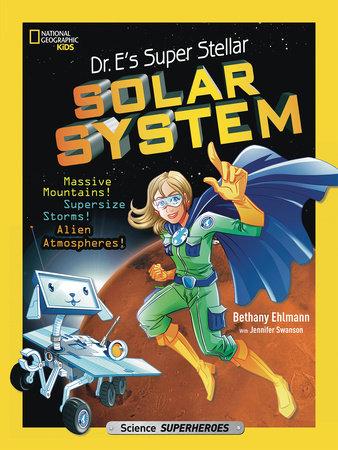 Dr. E's Super Stellar Solar System by Bethany Ehlmann and Jennifer Swanson