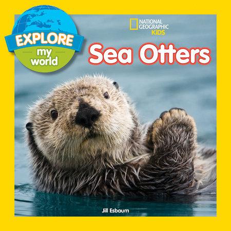 Explore My World Sea Otters by Jill Esbaum