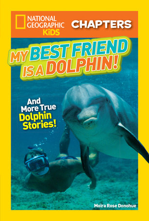 National Geographic Kids Chapters: My Best Friend is a Dolphin! by Moira Rose Donohue