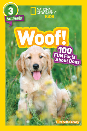 National Geographic Readers: Woof! 100 Fun Facts About Dogs by Elizabeth Carney