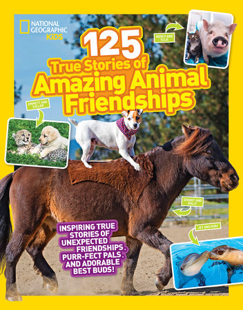 125 True Stories of Amazing Animal Friendships