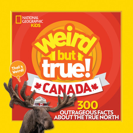 Weird But True Canada by National Geographic, Kids