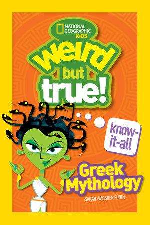Weird But True Know-It-All: Greek Mythology by Sarah Wassner Flynn