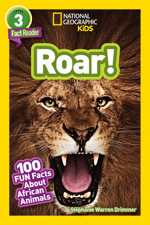 National Geographic Readers: Roar! 100 Facts About African Animals by Stephanie Warren Drimmer