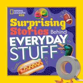 Surprising Stories Behind Everyday Stuff