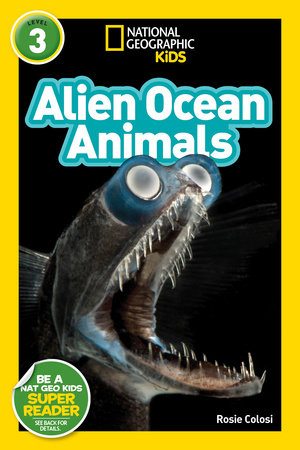 National Geographic Readers: Alien Ocean Animals (L3) by Rosie Colosi
