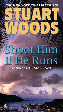 Shoot Him If He Runs by Stuart Woods