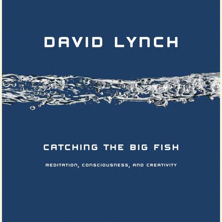 Catching the Big Fish by David Lynch