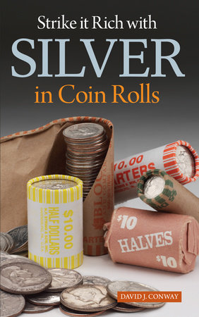 Strike It Rich With Silver In Coin Rolls By David J Conway