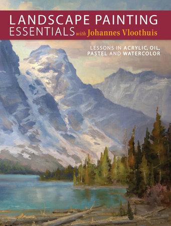 Landscape Painting Essentials With Johannes Vloothuis By Johannes Vloothuis 9781440336270 Penguinrandomhouse Com Books