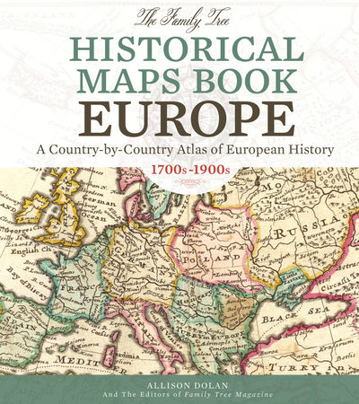 The Family Tree Historical Maps Book Europe By Allison Dolan Family Tree Editors 9781440342042 Penguinrandomhouse Com Books