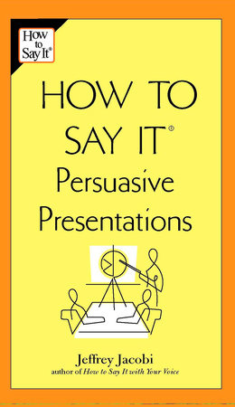 How to say it persuasive presentations by jeffrey jacobi how to say it persuasive presentations by jeffrey jacobi fandeluxe Gallery