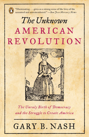 The Unknown American Revolution by Gary B. Nash