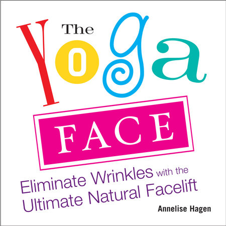 The Yoga Face by Annelise Hagen