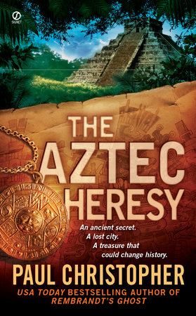 The Aztec Heresy by Paul Christopher
