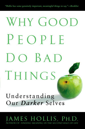 Why Good People Do Bad Things by James Hollis