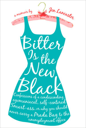 Bitter is the New Black by Jen Lancaster