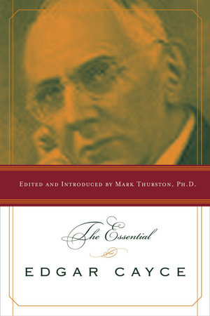 The Essential Edgar Cayce by Mark Thurston