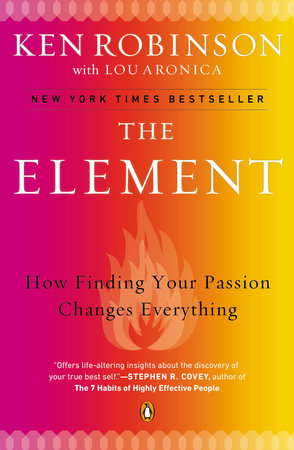 The Element by Sir Ken Robinson, PhD and Lou Aronica