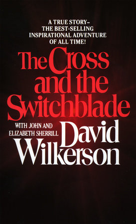 The Cross and the Switchblade by David Wilkerson, John Sherrill and Elizabeth Sherrill