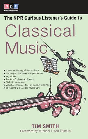 The NPR Curious Listener's Guide to Classical Music by Tim Smith