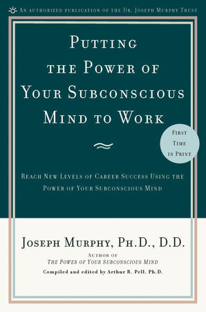 Putting the Power of Your Subconscious Mind to Work by Joseph Murphy