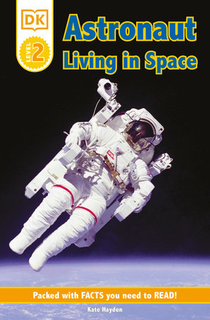 DK Readers L2: Astronaut: Living in Space by Kate Hayden